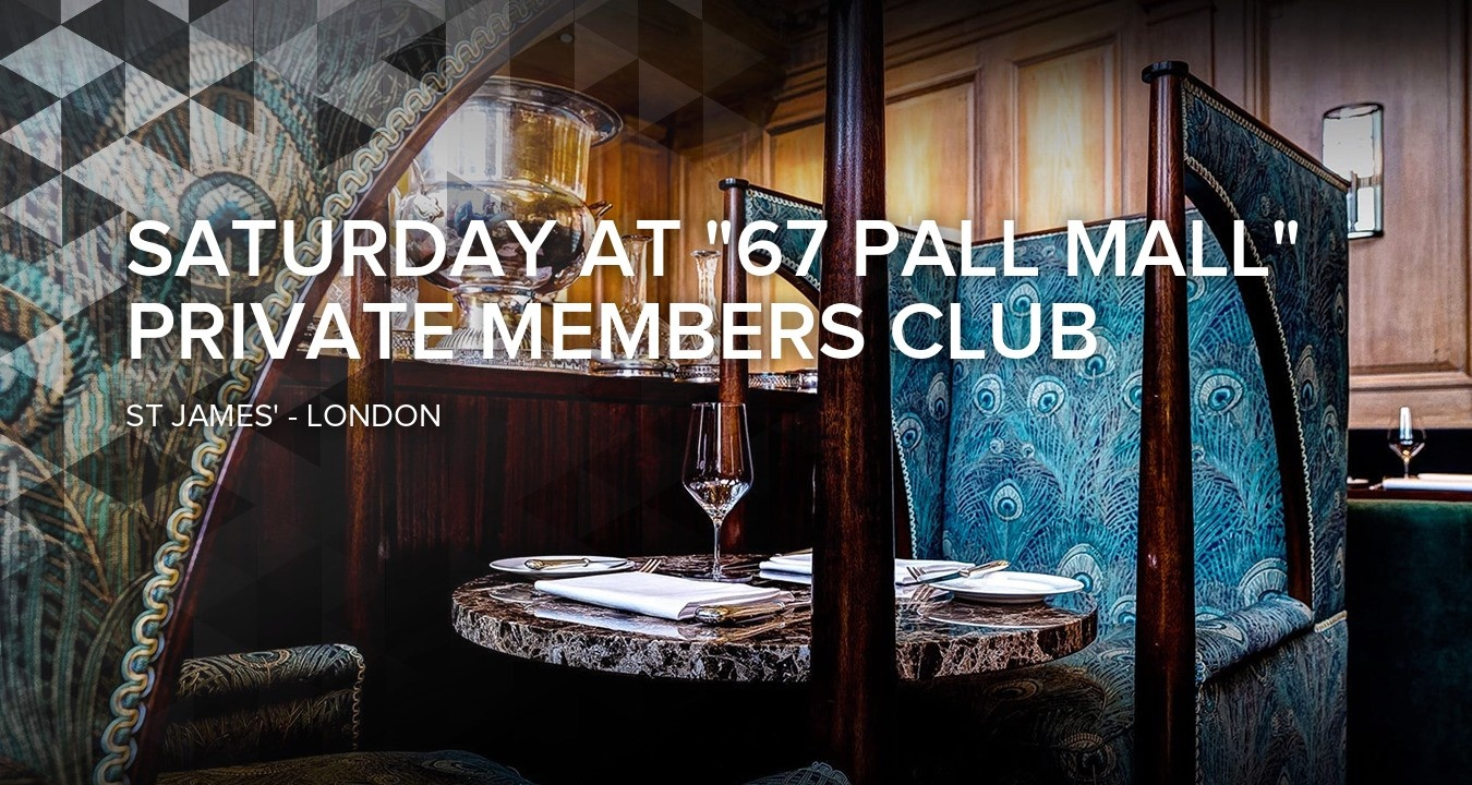 Saturday at 67 Pall Mall Private Members Club